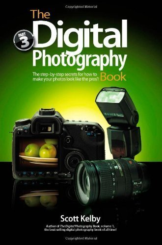 The Digital Photography Book: Pt  3 By Kelby, Scott (2009