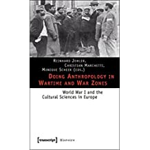 Doing Anthropology in Wartime and War Zones: World War I and the Cultural Sciences in Europe