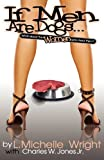 If Men Are Dogs, What about the Women Who Feed Them?, Charles W. Jones and L. Michelle Wright, 0983036306