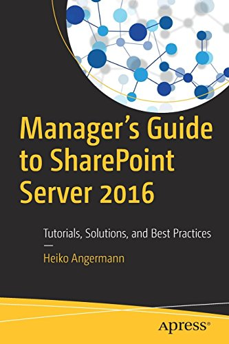 Manager's Guide to SharePoint Server 2016: Tutorials, Solutions, and Best Practices
