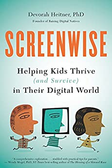 Screenwise: Helping Kids Thrive (and Survive) in Their Digital World by [Heitner, Devorah]