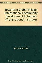 Towards a Global Village: International Community Development Initiatives (Transnational Institute)