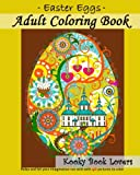 Adult Coloring Book - Easter Eggs - Relax and let your imagination run wild with 40 great pictures to color