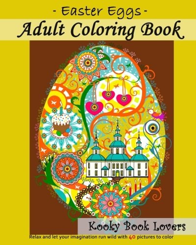 Adult Coloring Book - Easter Eggs - Relax and let your imagination run wild with 40 great pictures