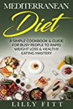 img - for Mediterranean Diet: A Simple Cookbook & Guide For Busy People To Rapid Weight Loss & Healthy Eating Mastery (Mediterranean Diet Cookbook, Mediterranean Diet Recipes, Mediterranean Diet For Beginners) book / textbook / text book