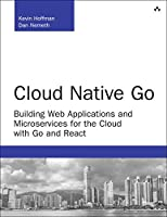 Cloud Native Go: Building Web Applications and Microservices for the Cloud with Go and React Front Cover