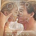 Over Us, Over You Hörbuch von Whitney G. Gesprochen von: Maxine Mitchell, Lorenzo Matthews