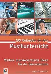 100 Methoden für den Musikunterricht: Weitere praxisorientierte Ideen für die Sekundarstufe von Buschendorff, Florian (2012) Taschenbuch