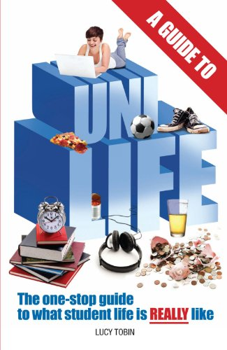 A Guide to Uni Life (Revised Edition): The one stop guide to what university is REALLY like