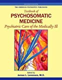 The American Psychiatric Publishing Textbook of Psychosomatic Medicine: Psychiatric Care of the Medically III 2nd (second) Edition by James L.Levenson, Lawson Wulsin published by American Psychiatric Publishing, Inc. (2010)