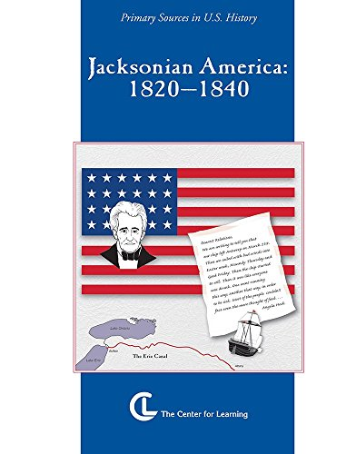 Jacksonian America - 1820-1840: Primary Sources in U.S. History (Curriculum Unit)