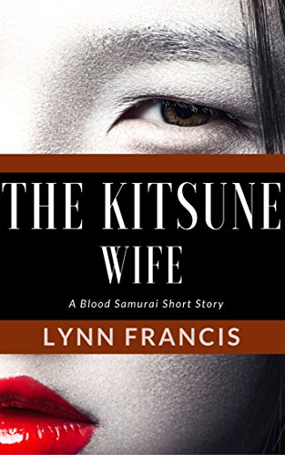 The Kitsune Wife : A Blood Samurai Short Story (The Blood Samurai Book 0)