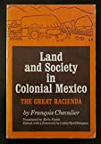 : Land and Society in Colonial Mexico: The Great Hacienda