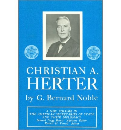 Christian A. Herter  (The American secretaries of state and their diplomacy Vol. XVIII)