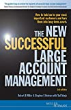 The New Successful Large Account Management: How to Hold onto Your Most Important Customers and Turn Them into Long Term Assets: Maintaining and Growing Your Most Important Assets - Your Customers
