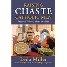 Raising Chaste Catholic Men (expanded 2nd Edition): Practical Advice, Mom to Mom