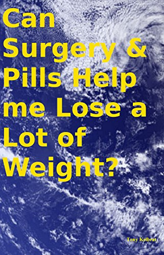 Can Surgery & Pills Help me Lose a Lot of Weight?