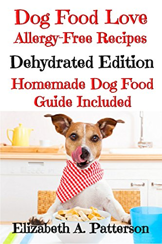 Dog food love allergy free recipes dehydrated edition homemade dog food love allergy free recipes dehydrated edition homemade dog food guide forumfinder Image collections