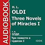 Three Novels of Miracles I [Russian Edition] | H. L. Oldi