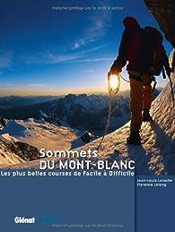 Sommets du Mont-Blanc : Les plus belles courses de Facile à Difficile par Florence Lelong