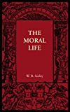 The Moral Life : And Moral Worth, Sorley, W. R., 1107605873