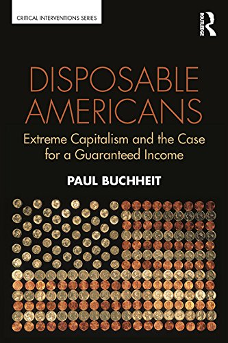 (Disposable Americans: Extreme Capitalism and the Case for a Guaranteed Income (Critical Interventions))