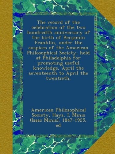 Download The record of the celebration of the two hundredth anniversary of the birth of Benjamin Franklin, under the auspices of the American Philosophical ... April the seventeenth to April the twentieth, pdf