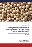 img - for Integrated Phosphorus Management in Chickpea (Cicer arietinum L): Effect of organic and inorganic P sources on chickpea by K. Chandrashaker (2013-03-28) book / textbook / text book