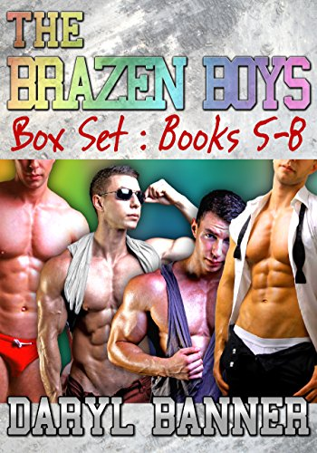 The Brazen Boys Series Box Set Books 5-8 (M/M Romance)