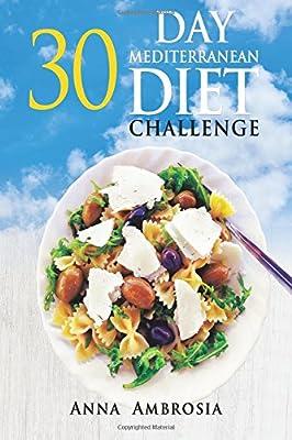 30 Day Mediterranean Diet Challenge: Mediterranean Diet Cookbook 30 Day Meal Plan For Weight Loss and Optimal Health