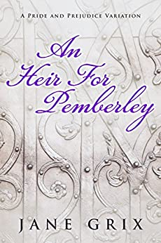 An Heir for Pemberley: A Pride and Prejudice Variation Short Story by [Grix, Jane]