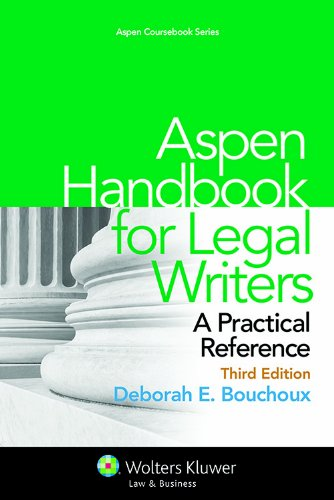 Aspen Handbook for Legal Writers: A Practical Reference, Third Edition (Aspen Coursebook Series)