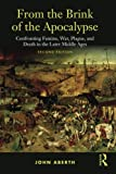 From the Brink of the Apocalypse: Confronting Famine, War, Plague and Death in the Later Middle Ages