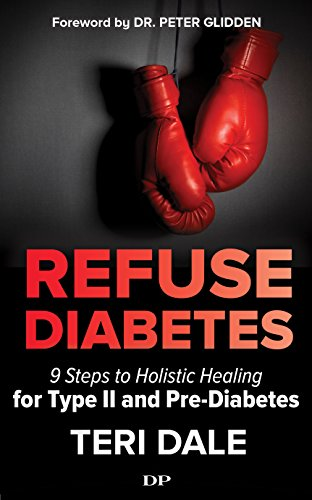 Refuse Diabetes: 9 Steps to Holistic Healing for Type II and Pre-Diabetes