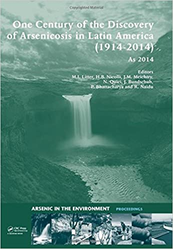 One Century of the Discovery of Arsenicosis in Latin America (1914-2014) As2014: Proceedings of the 5th International Congress on Arsenic in the (Arsenic in the Environment - Proceedings)