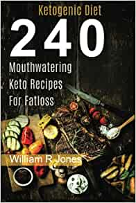 Amazon.com: Keto Recipes, 240 Mouthwatering Ketogenic Diet