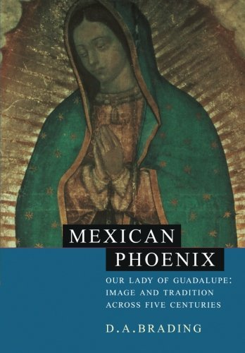 Mexican Phoenix: Our Lady of Guadalupe: Image and Tradition across Five Centuries (Lady Image)