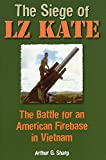 The Siege of LZ Kate: The Battle for an American Firebase in Vietnam