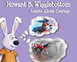 Howard B. Wigglebottom Learns about Courage, Howard Binkow, 0982616570