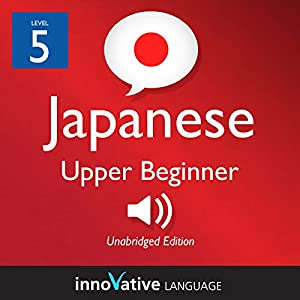 Learn Japanese - Level 5: Upper Beginner Japanese, Volume 1: Lessons 1-25 Audiobook