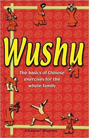 Book Wushu: The Basics of Chinese Exercises for the Whole Family by Chantal Dupont (2005-01-01)