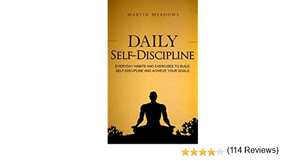 Daily Self-Discipline: Everyday Habits and Exercises to Build Self ...