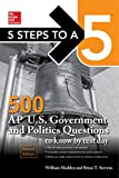 5 Steps to a 5: 500 AP U.S. Government and Politics Questions to Know by Test Day, Second Edition (Mcgraw Hill's 5 Steps to a 5)