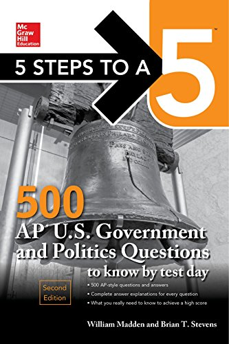 McGraw-Hills 5 Steps to a 5: 500 AP U.S. Government and Politics Questions to Know by Test Day, Second Edition