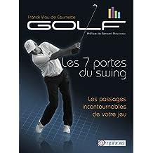 Golf : les 7 portes du swing: Les passages incontournables de votre jeu (ARTICLES SANS C)