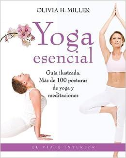 Yoga esencial: Guía ilustrada. Más de 100 posturas de yoga y ...