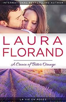 A Crown of Bitter Orange (La Vie en Roses Book 3) by [Florand, Laura]