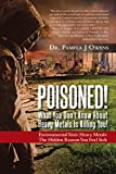 Download Poisoned!  What You Don'T Know About Heavy Metals Is Killing You!: Environmental Toxic Heavy Metals:  the Hidden Reason You Feel Sick in PDF ePUB Free Online