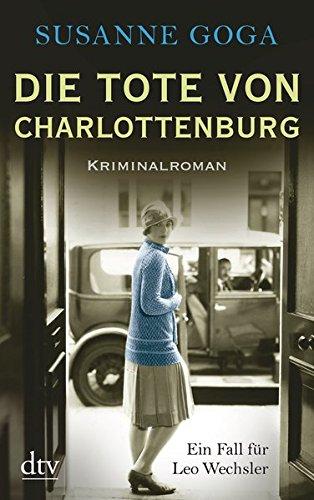 Die Tote von Charlottenburg: Kriminalroman (Leo Wechsler)