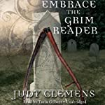 Embrace the Grim Reaper: The Grim Reaper Mysteries, Book 1 | Judy Clemens